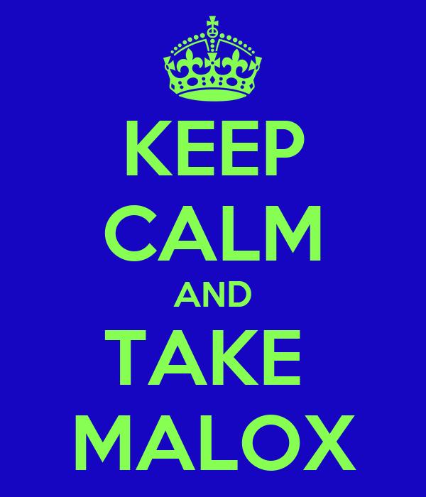 KEEP CALM AND TAKE  MALOX