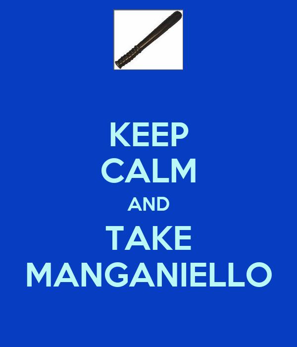 KEEP CALM AND TAKE MANGANIELLO