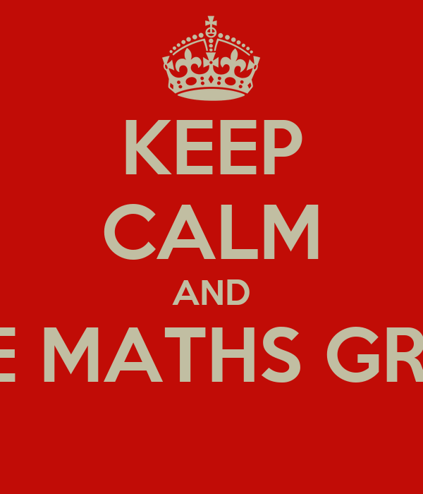 KEEP CALM AND TAKE MATHS GRINDS