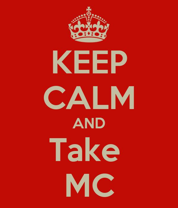 KEEP CALM AND Take  MC