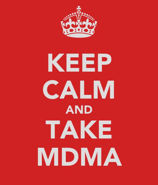KEEP CALM AND TAKE MDMA