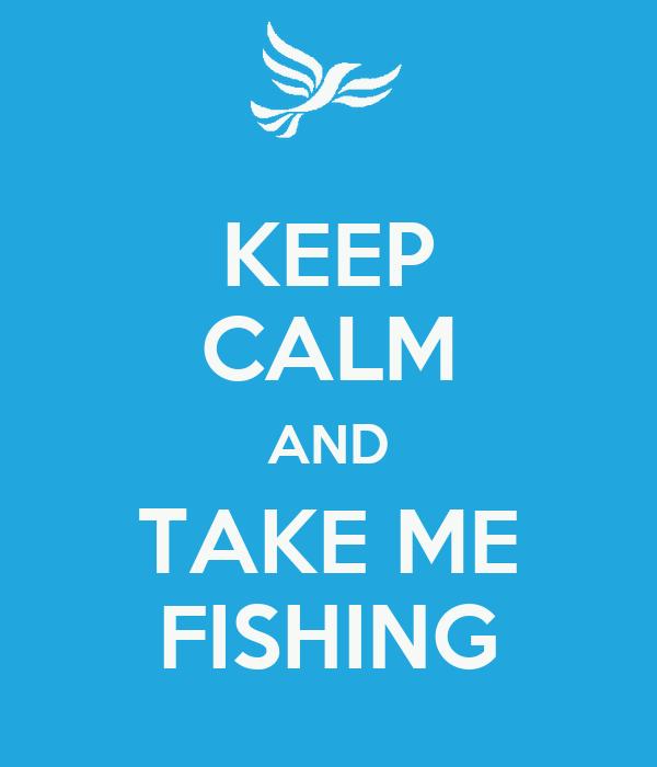Keep calm and take me fishing poster cm keep calm o matic for Take me fishing