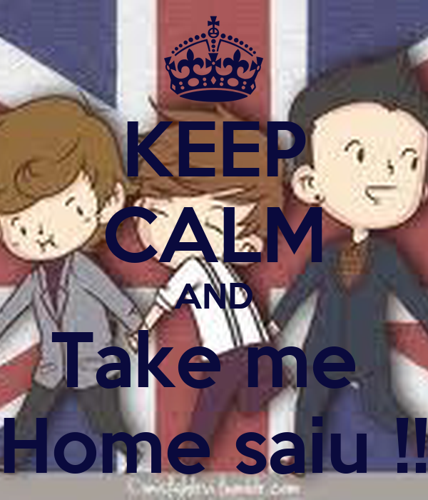 KEEP CALM AND Take me  Home saiu !!