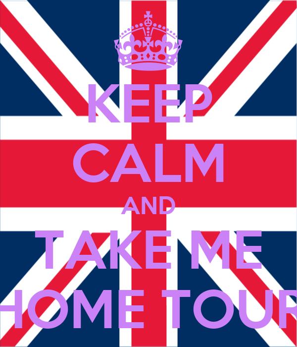 KEEP CALM AND TAKE ME HOME TOUR
