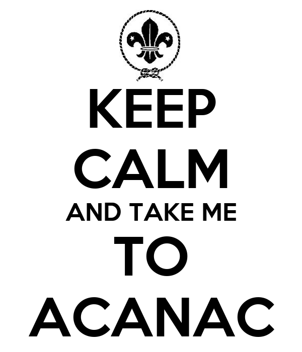 KEEP CALM AND TAKE ME TO ACANAC