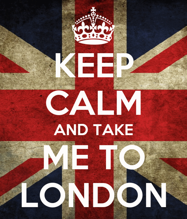 KEEP CALM AND TAKE ME TO LONDON