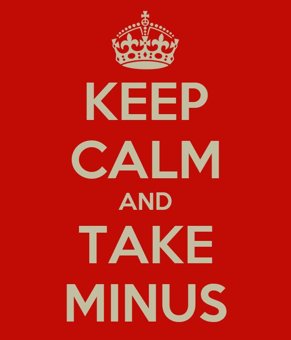KEEP CALM AND TAKE MINUS