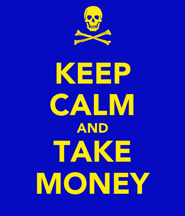 KEEP CALM AND TAKE MONEY