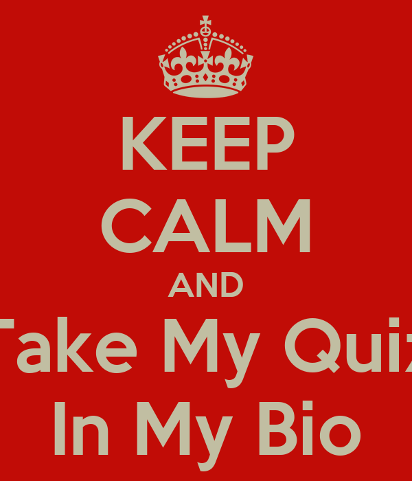 KEEP CALM AND Take My Quiz In My Bio