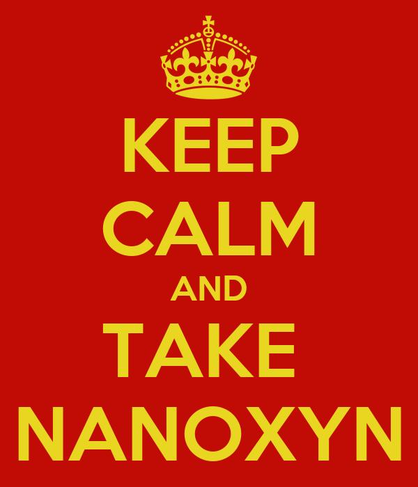 KEEP CALM AND TAKE  NANOXYN