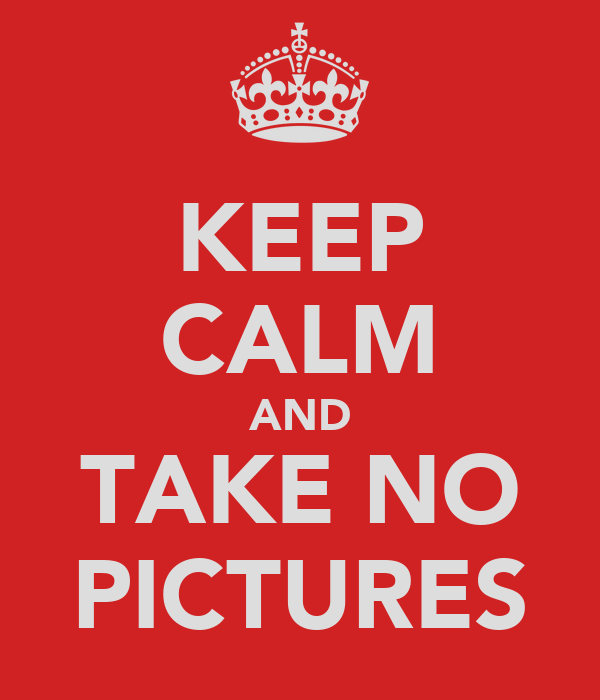KEEP CALM AND TAKE NO PICTURES