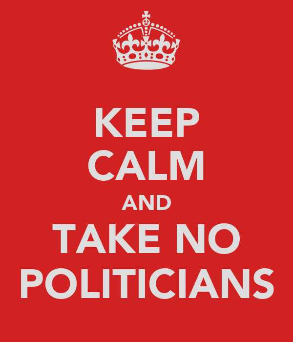 KEEP CALM AND TAKE NO POLITICIANS