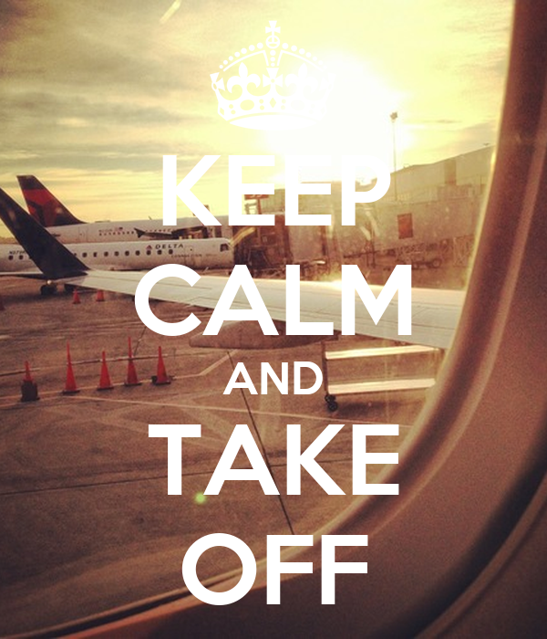 KEEP CALM AND TAKE OFF