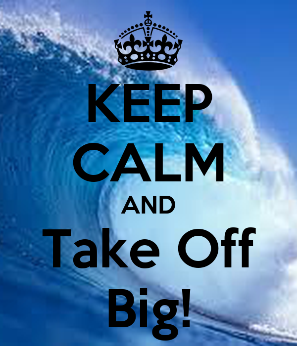 KEEP CALM AND Take Off Big!