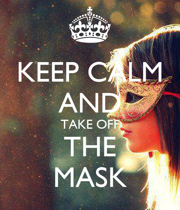 KEEP CALM AND TAKE OFF THE MASK