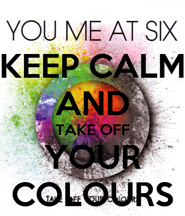 KEEP CALM AND TAKE OFF YOUR COLOURS