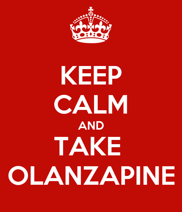 KEEP CALM AND TAKE  OLANZAPINE