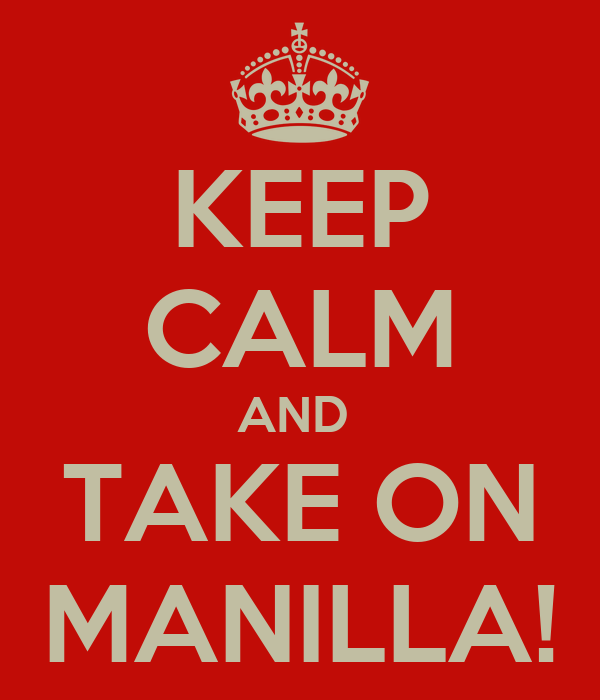 KEEP CALM AND  TAKE ON MANILLA!