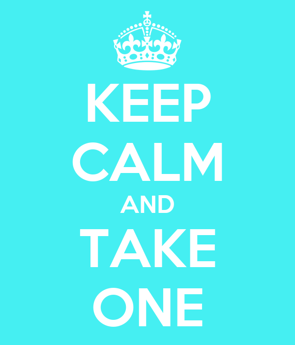 KEEP CALM AND TAKE ONE