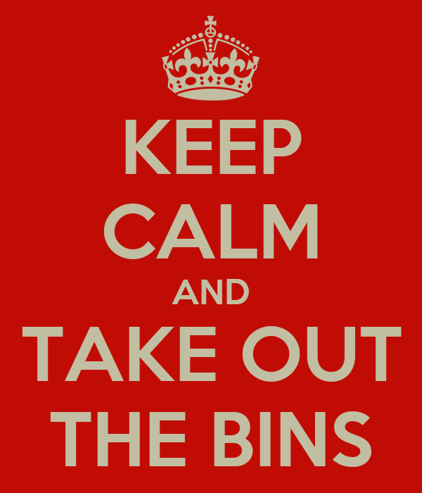 KEEP CALM AND TAKE OUT THE BINS
