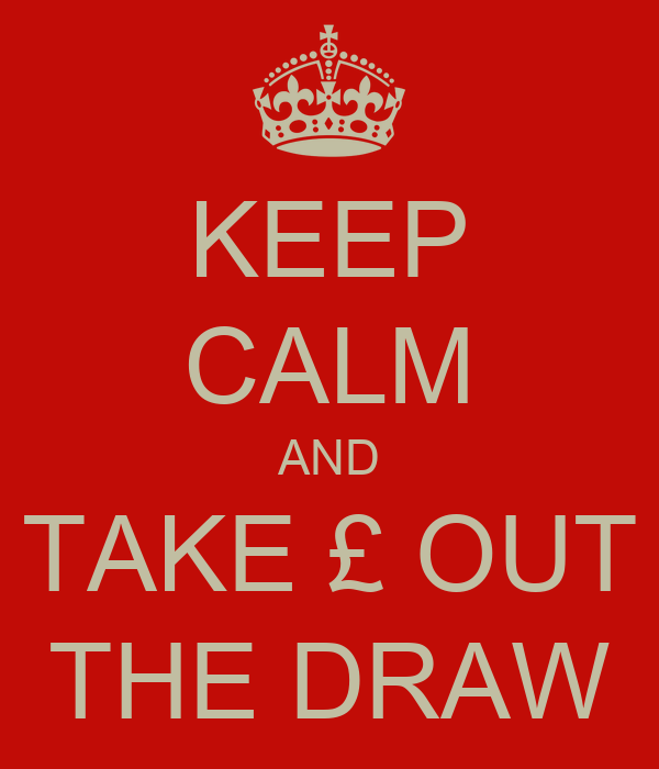 KEEP CALM AND TAKE £ OUT THE DRAW