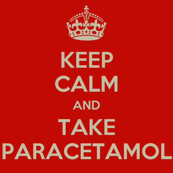 KEEP CALM AND TAKE PARACETAMOL