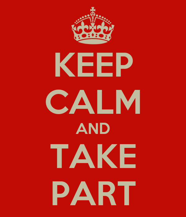 KEEP CALM AND TAKE PART