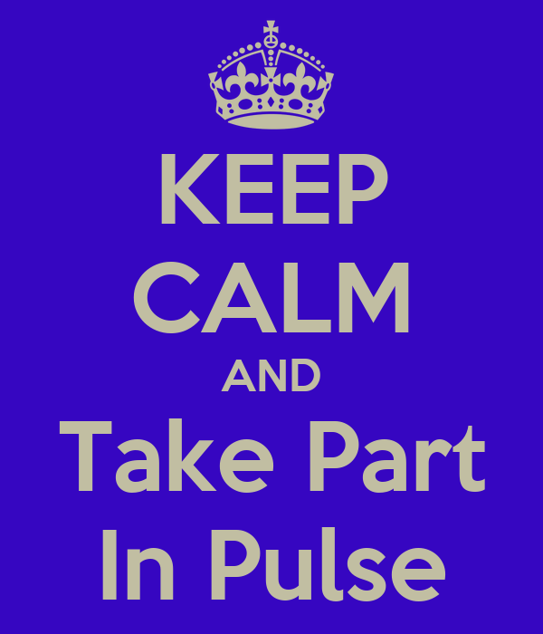 KEEP CALM AND Take Part In Pulse