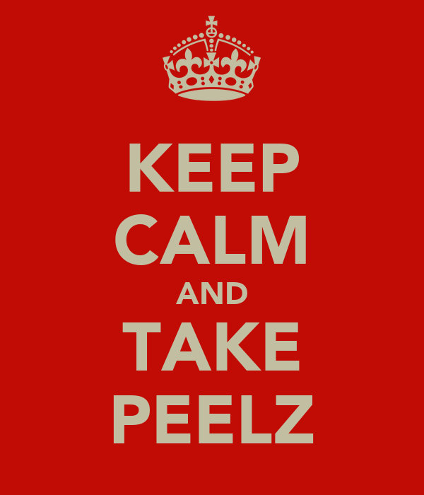 KEEP CALM AND TAKE PEELZ