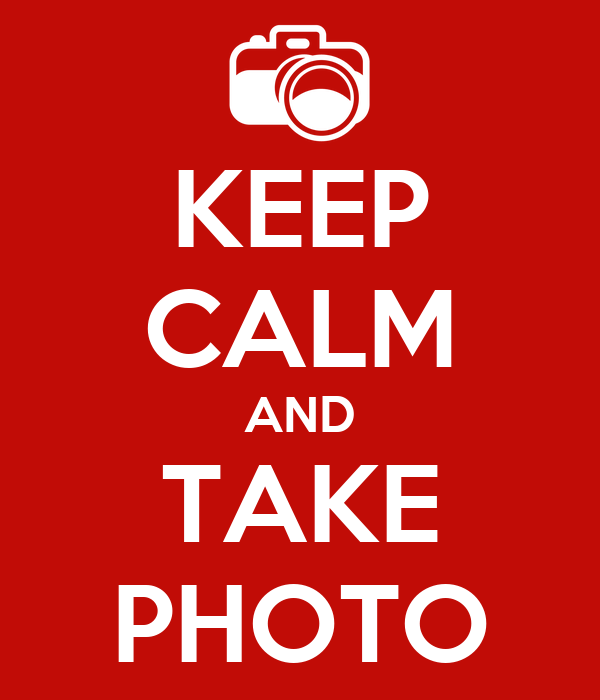 KEEP CALM AND TAKE PHOTO