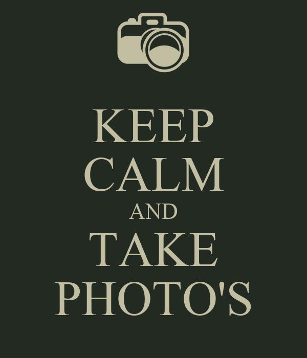 KEEP CALM AND TAKE PHOTO'S
