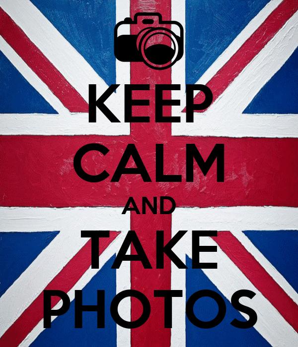 KEEP CALM AND TAKE PHOTOS