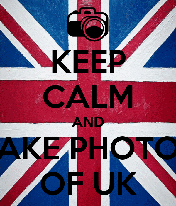 KEEP CALM AND TAKE PHOTOS OF UK