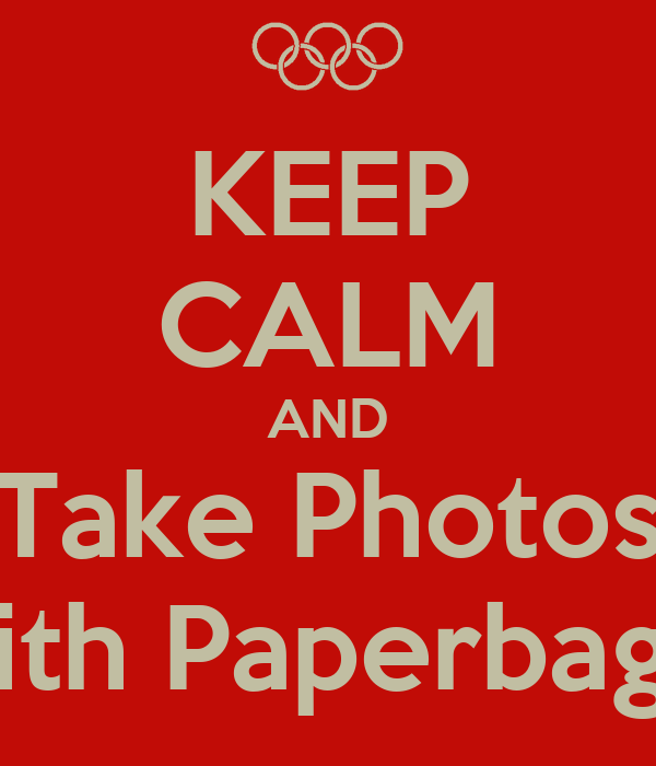 KEEP CALM AND Take Photos With Paperbags.!