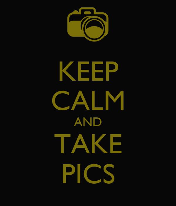 KEEP CALM AND TAKE PICS