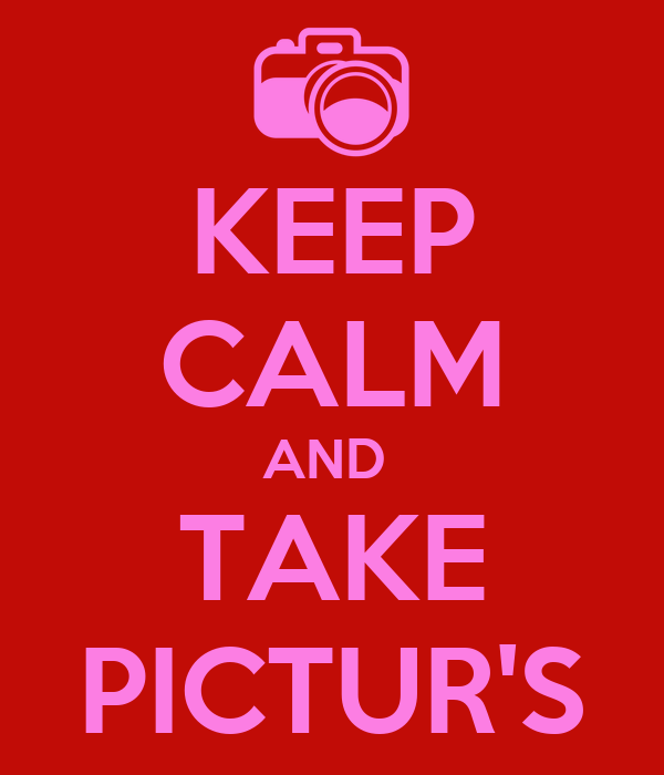 KEEP CALM AND  TAKE PICTUR'S
