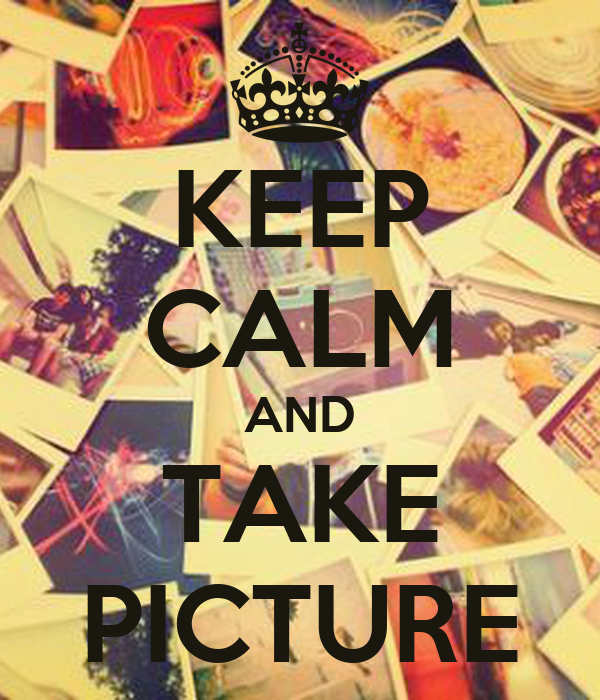 KEEP CALM AND TAKE PICTURE