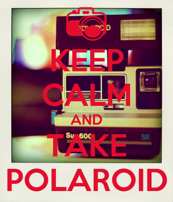 KEEP CALM AND TAKE POLAROID