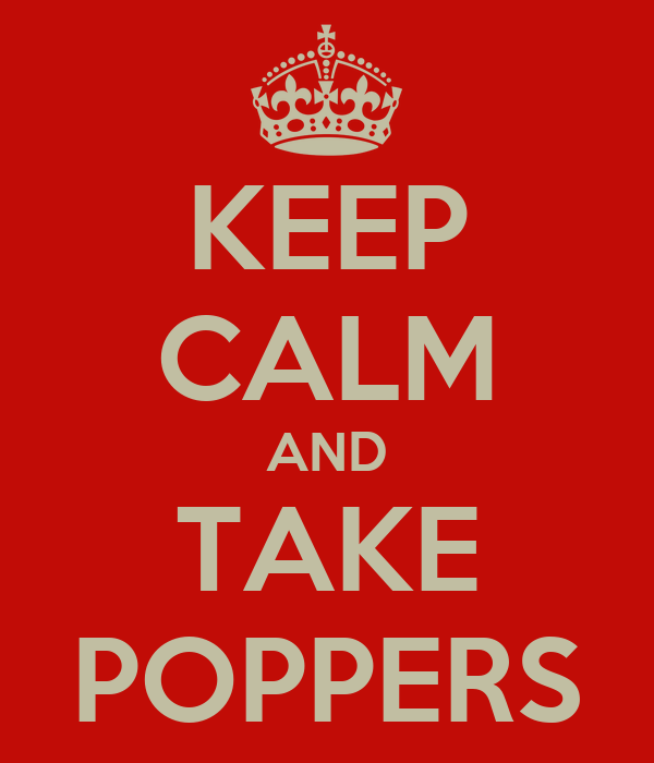 KEEP CALM AND TAKE POPPERS