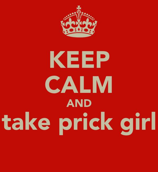 KEEP CALM AND take prick girl