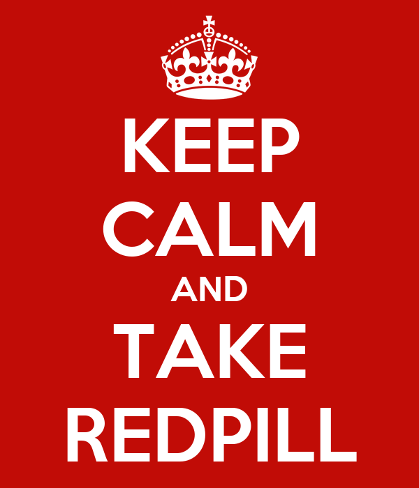 KEEP CALM AND TAKE REDPILL