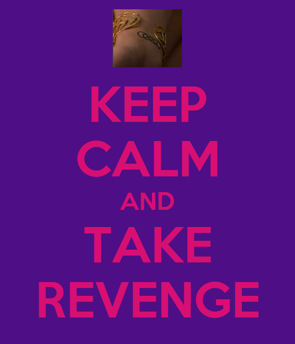 KEEP CALM AND TAKE REVENGE
