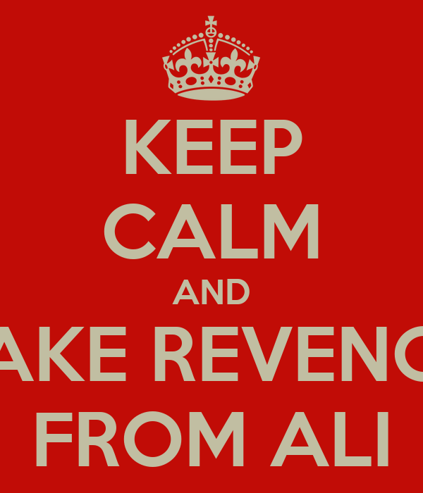 KEEP CALM AND TAKE REVENGE FROM ALI