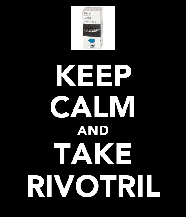 KEEP CALM AND TAKE RIVOTRIL