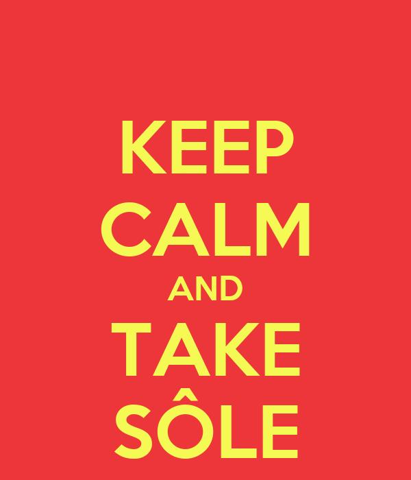 KEEP CALM AND TAKE SÔLE