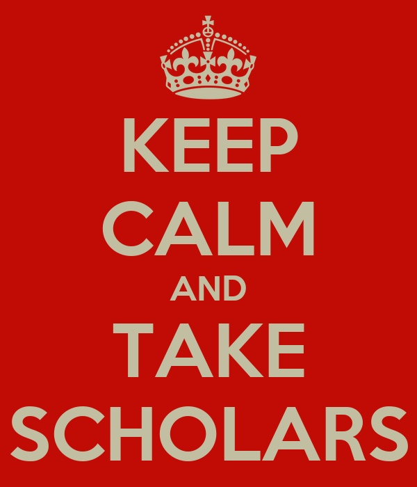 KEEP CALM AND TAKE SCHOLARS