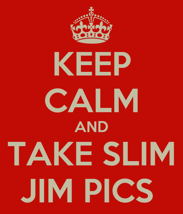 KEEP CALM AND TAKE SLIM JIM PICS