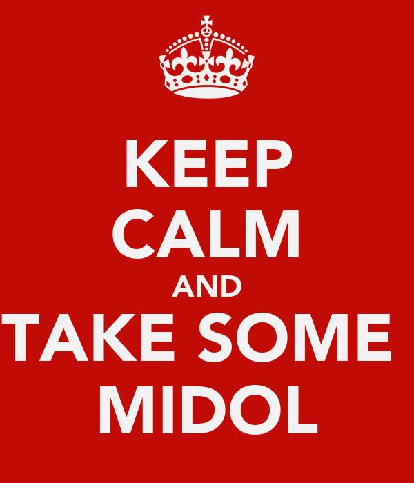 KEEP CALM AND TAKE SOME  MIDOL