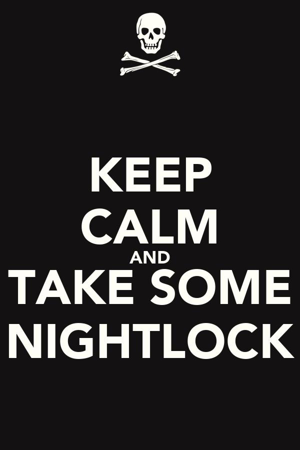 KEEP CALM AND TAKE SOME NIGHTLOCK
