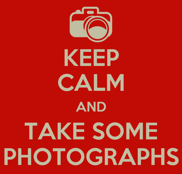 KEEP CALM AND TAKE SOME PHOTOGRAPHS